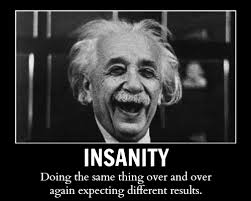 Einstein definition of Madness or Insanity